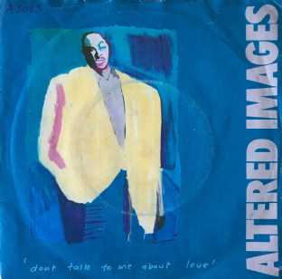"Altered Images - Don't Talk To Me About Love (7"") (VG-/G+)"